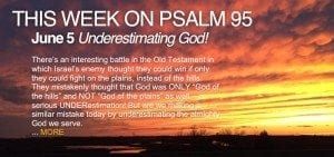 This Week on Psalm 95: June 5 - Underestimating God!